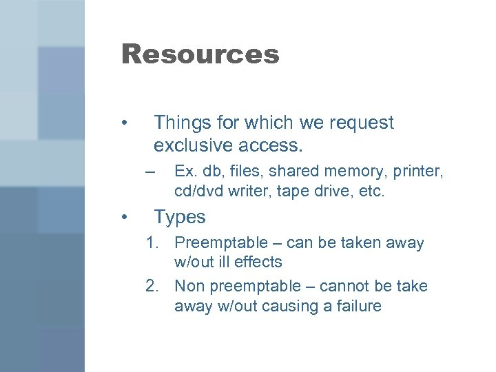 Resources • Things for which we request exclusive access. – • Ex. db, files,
