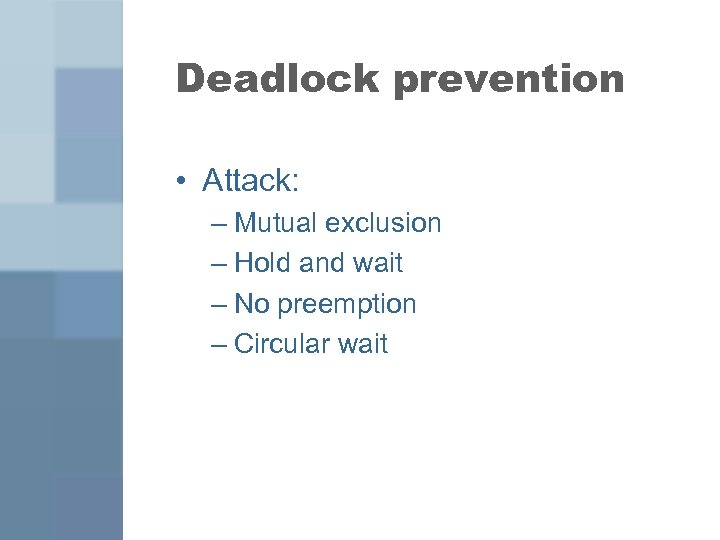 Deadlock prevention • Attack: – Mutual exclusion – Hold and wait – No preemption