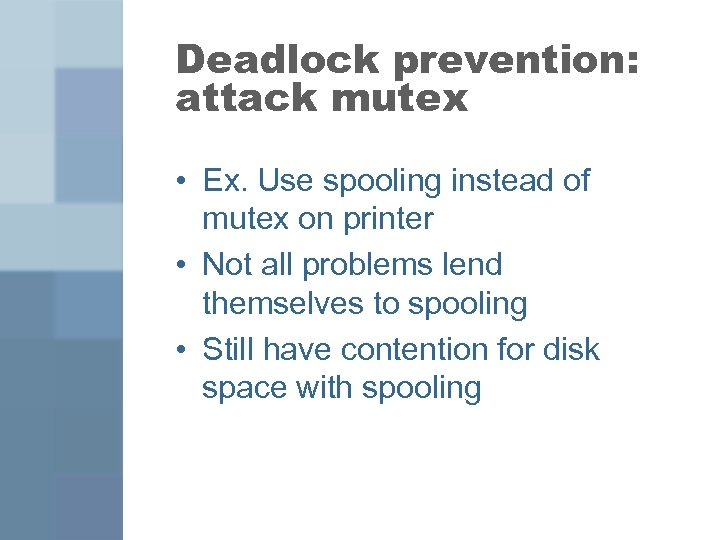 Deadlock prevention: attack mutex • Ex. Use spooling instead of mutex on printer •