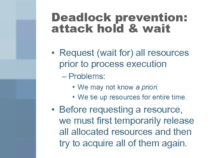 Deadlock prevention: attack hold & wait • Request (wait for) all resources prior to
