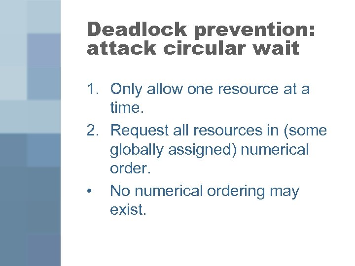 Deadlock prevention: attack circular wait 1. Only allow one resource at a time. 2.