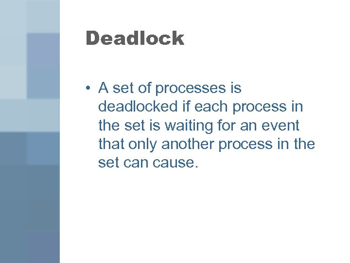 Deadlock • A set of processes is deadlocked if each process in the set
