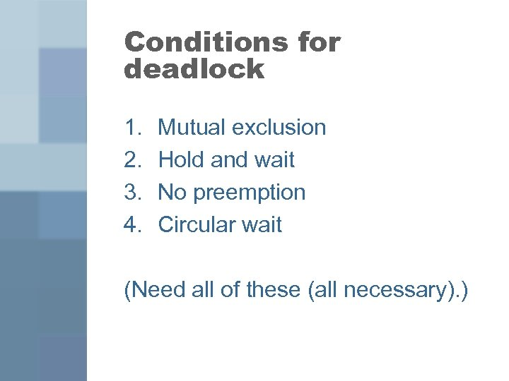 Conditions for deadlock 1. 2. 3. 4. Mutual exclusion Hold and wait No preemption