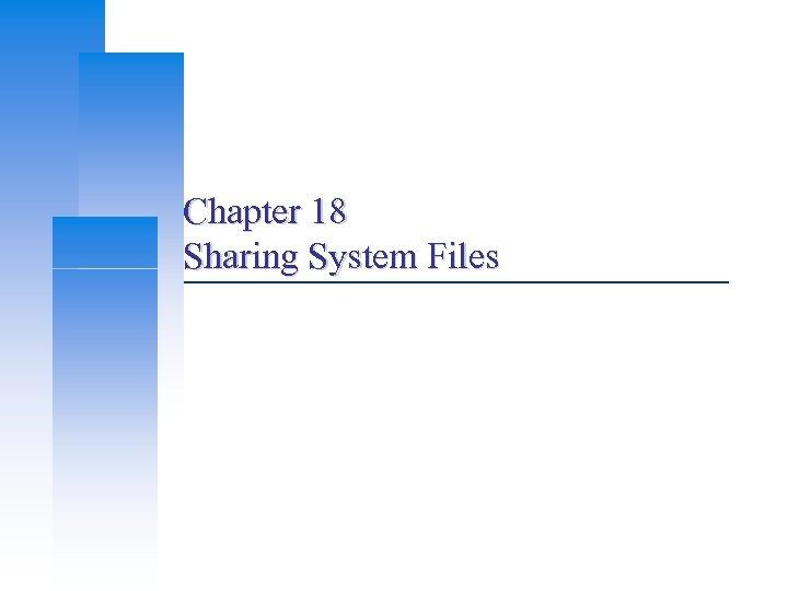 Chapter 18 Sharing System Files