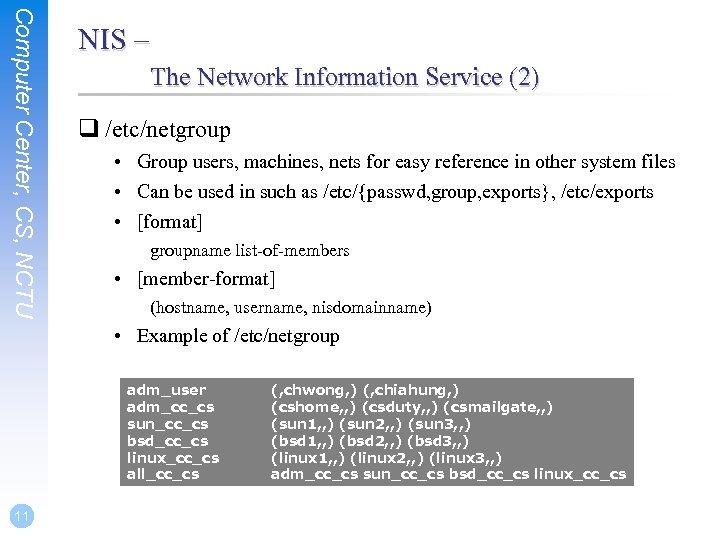 Computer Center, CS, NCTU NIS – The Network Information Service (2) q /etc/netgroup •