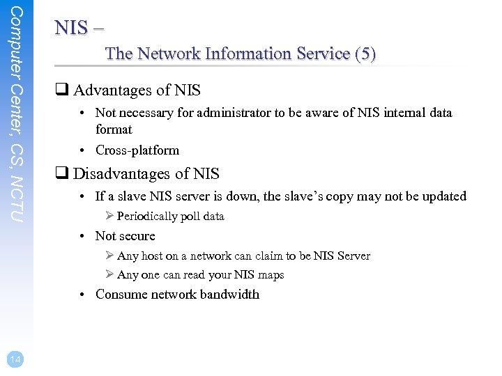 Computer Center, CS, NCTU NIS – The Network Information Service (5) q Advantages of