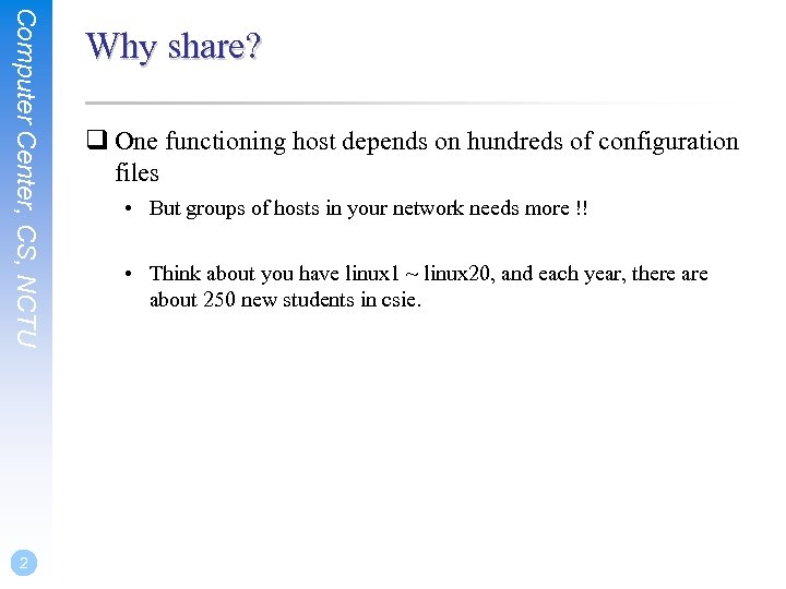 Computer Center, CS, NCTU 2 Why share? q One functioning host depends on hundreds