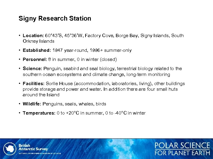 Signy Research Station • Location: 60° 43'S, 45° 36'W, Factory Cove, Borge Bay, Signy
