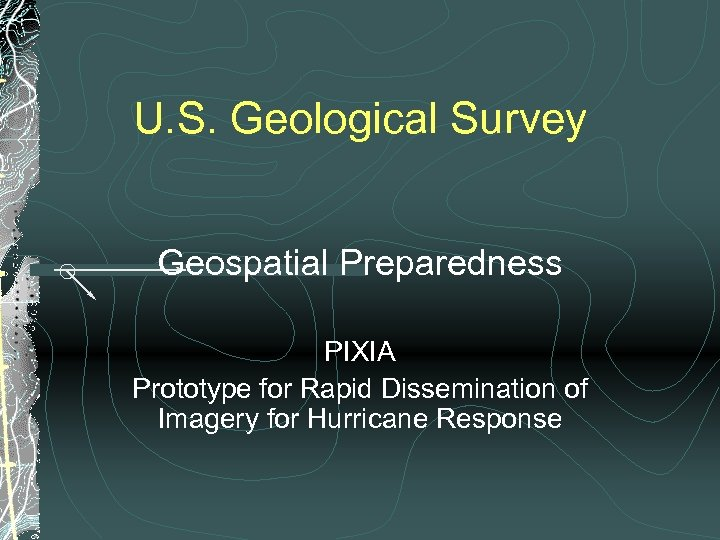 U. S. Geological Survey Geospatial Preparedness PIXIA Prototype for Rapid Dissemination of Imagery for