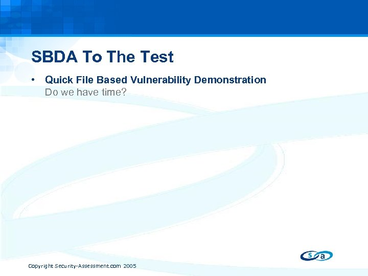 SBDA To The Test • Quick File Based Vulnerability Demonstration Do we have time?
