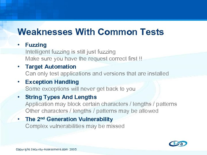 Weaknesses With Common Tests • Fuzzing Intelligent fuzzing is still just fuzzing Make sure
