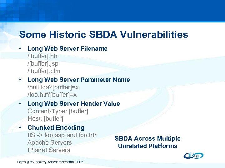 Some Historic SBDA Vulnerabilities • Long Web Server Filename /[buffer]. htr /[buffer]. jsp /[buffer].