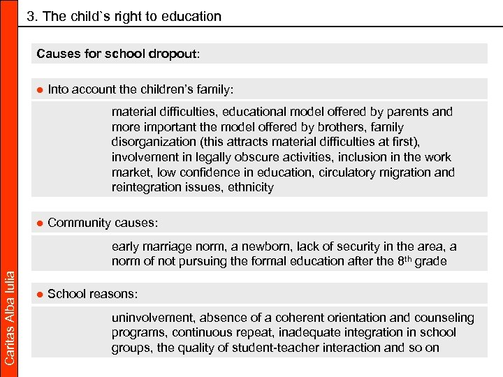 3. The child`s right to education Causes for school dropout: ● Into account the