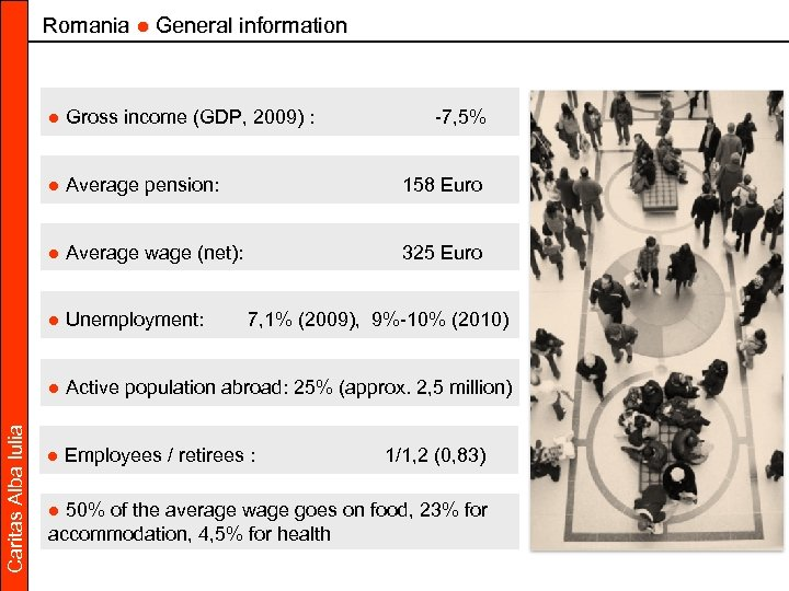 Romania ● General information ● Gross income (GDP, 2009) : -7, 5% ● Average