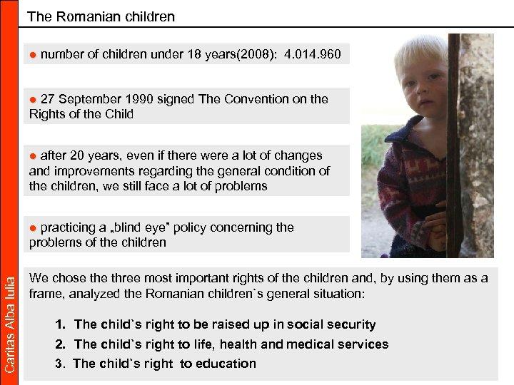 The Romanian children ● number of children under 18 years(2008): 4. 014. 960 ●