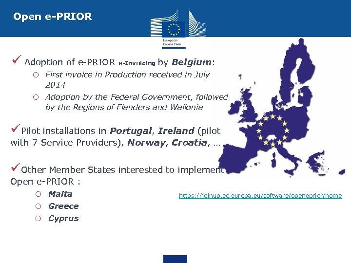Open e-PRIOR ü Adoption of e-PRIOR e-Invoicing by Belgium: o First invoice in Production