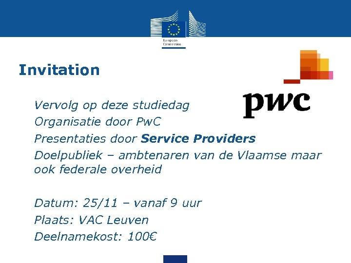 Invitation • • Vervolg op deze studiedag Organisatie door Pw. C Presentaties door Service