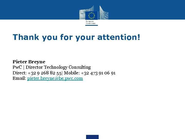 Thank you for your attention! Pieter Breyne Pw. C   Director Technology Consulting Direct: