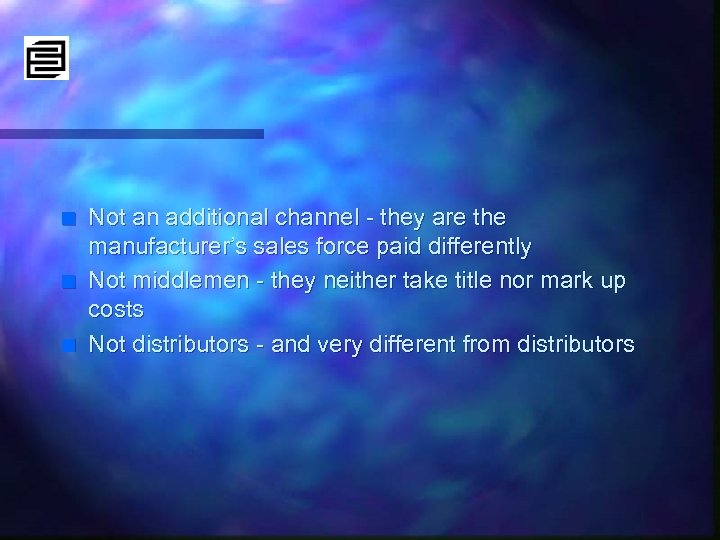 n n n Not an additional channel - they are the manufacturer's sales force