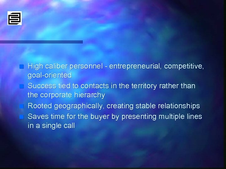 n n High caliber personnel - entrepreneurial, competitive, goal-oriented Success tied to contacts in