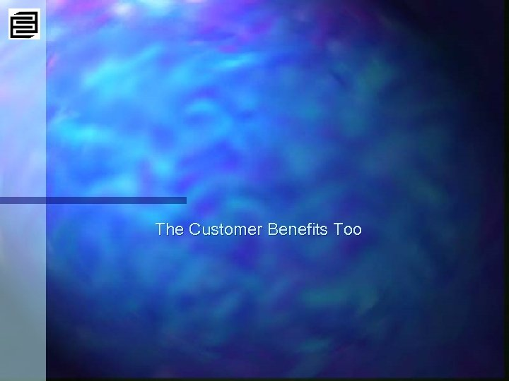 The Customer Benefits Too