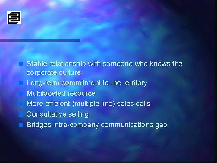 n n n Stable relationship with someone who knows the corporate culture Long-term commitment