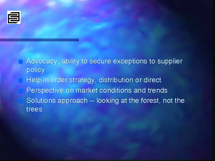 n n Advocacy, ability to secure exceptions to supplier policy Help in order strategy,