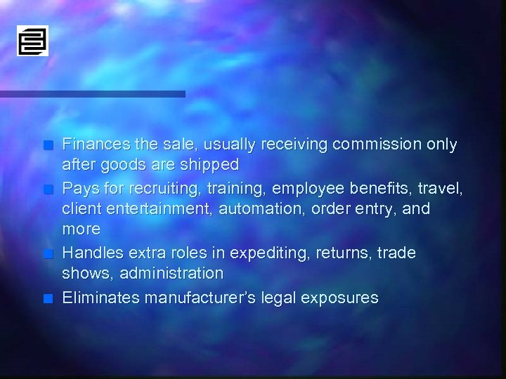 n n Finances the sale, usually receiving commission only after goods are shipped Pays