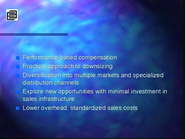 n n n Performance-based compensation Practical approach to downsizing Diversification into multiple markets and