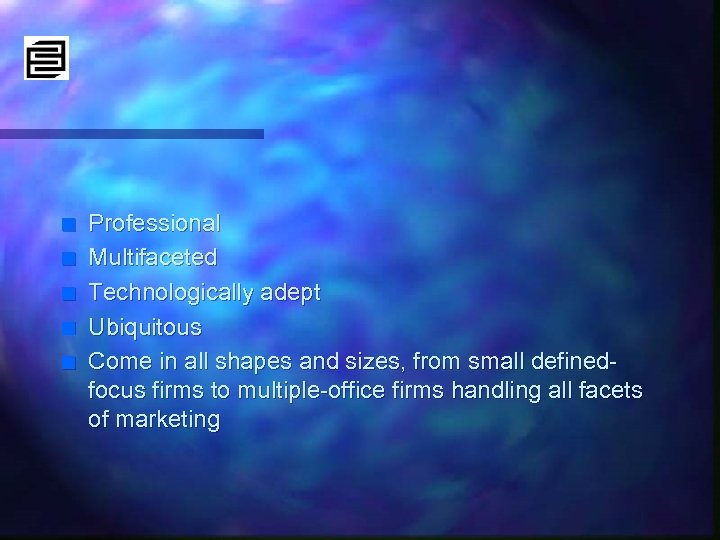 n n n Professional Multifaceted Technologically adept Ubiquitous Come in all shapes and sizes,