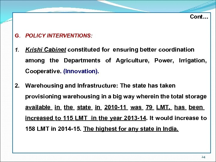 Cont… G. POLICY INTERVENTIONS: 1. Krishi Cabinet constituted for ensuring better coordination among the
