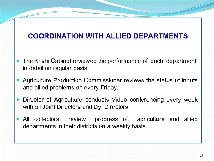 COORDINATION WITH ALLIED DEPARTMENTS The Krishi Cabinet reviewed the performance of each department in