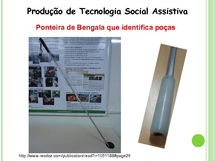 Produção de Tecnologia Social Assistiva Ponteira de Bengala que identifica poças http: //www. readoz.