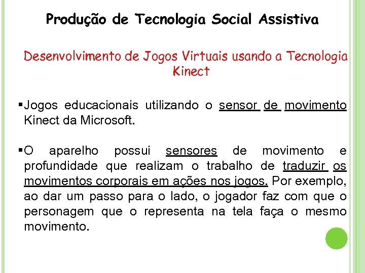 Produção de Tecnologia Social Assistiva Desenvolvimento de Jogos Virtuais usando a Tecnologia Kinect §