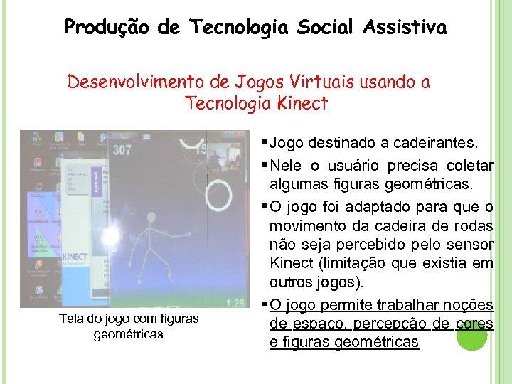 Produção de Tecnologia Social Assistiva Desenvolvimento de Jogos Virtuais usando a Tecnologia Kinect Tela