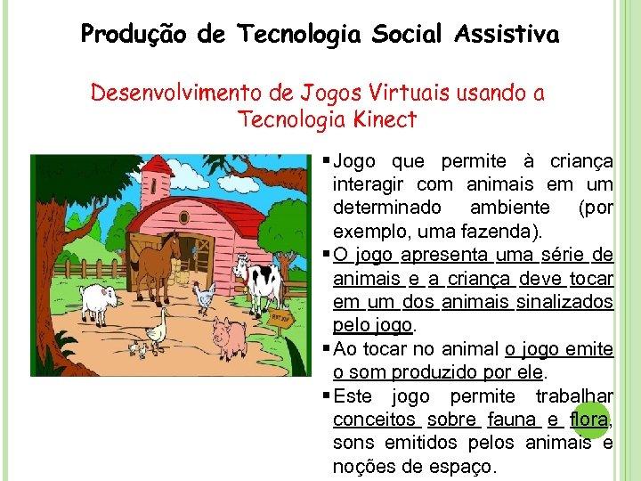 Produção de Tecnologia Social Assistiva Desenvolvimento de Jogos Virtuais usando a Tecnologia Kinect Jogo