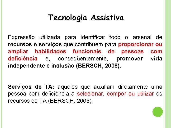 Tecnologia Assistiva Expressão utilizada para identificar todo o arsenal de recursos e serviços que