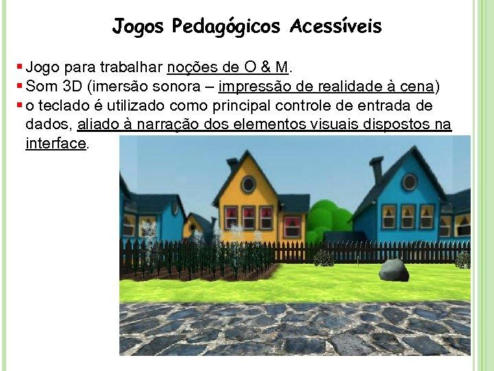 Jogos Pedagógicos Acessíveis § Jogo para trabalhar noções de O & M. § Som