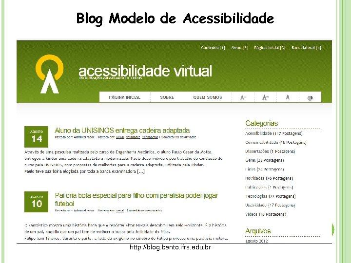 Blog Modelo de Acessibilidade http: //blog. bento. ifrs. edu. br/
