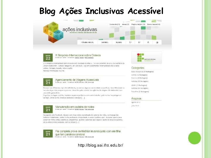 Blog Ações Inclusivas Acessível http: //blog. aai. ifrs. edu. br/