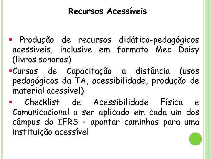 Recursos Acessíveis § Produção de recursos didático-pedagógicos acessíveis, inclusive em formato Mec Daisy (livros