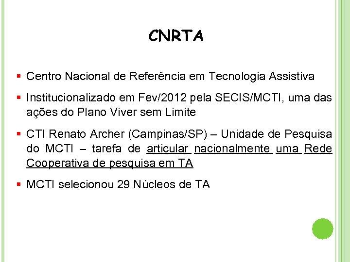 CNRTA § Centro Nacional de Referência em Tecnologia Assistiva § Institucionalizado em Fev/2012 pela