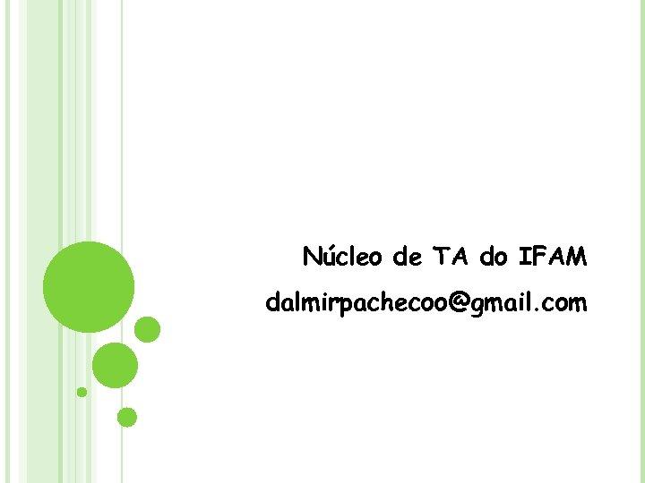 Núcleo de TA do IFAM dalmirpachecoo@gmail. com