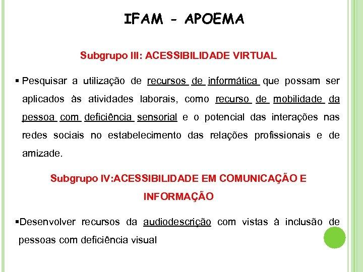 IFAM - APOEMA Subgrupo III: ACESSIBILIDADE VIRTUAL § Pesquisar a utilização de recursos de