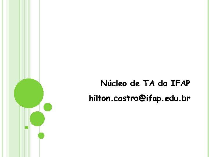 Núcleo de TA do IFAP hilton. castro@ifap. edu. br