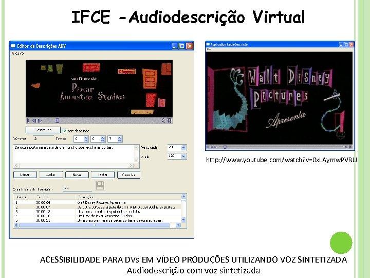 IFCE -Audiodescrição Virtual http: //www. youtube. com/watch? v=0 x. LAymw. PVRU ACESSIBILIDADE PARA DVs