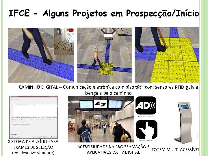 IFCE - Alguns Projetos em Prospecção/Início CAMINHO DIGITAL – Comunicação eletrônica com piso tátil