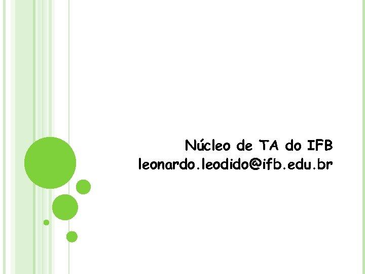 Núcleo de TA do IFB leonardo. leodido@ifb. edu. br