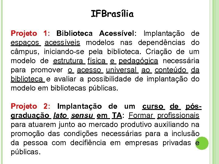 IFBrasília Projeto 1: Biblioteca Acessível: Implantação de espaços acessíveis modelos nas dependências do câmpus,