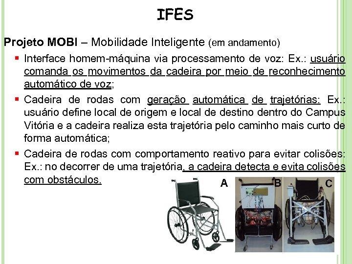 IFES Projeto MOBI – Mobilidade Inteligente (em andamento) § Interface homem-máquina via processamento de